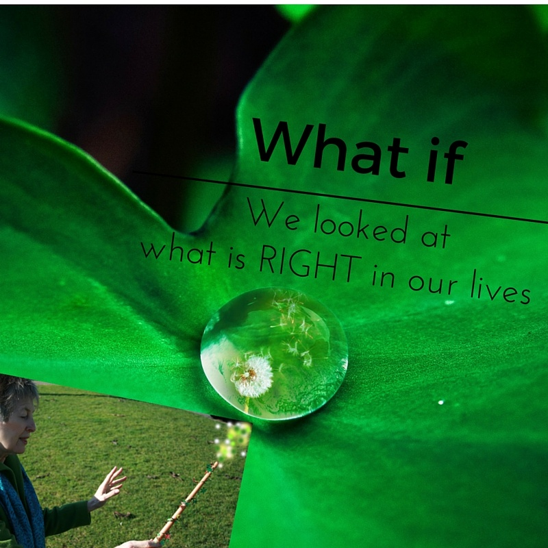 What if we look at what is right in our lives